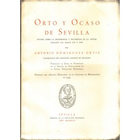 Orto y Ocaso de Sevilla. Estudio sobre la prosperidad y decadencia de la ciudad durante los siglos XVI y XVII