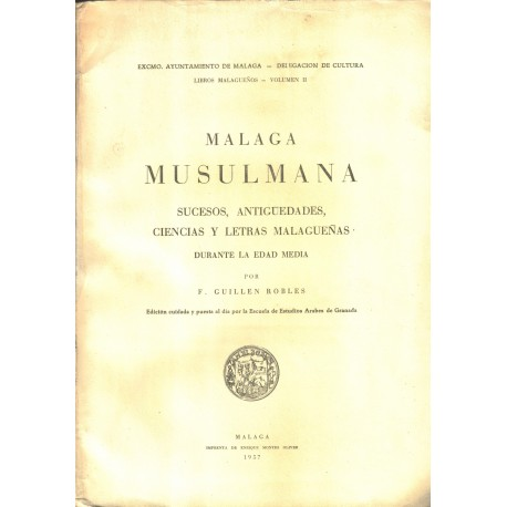Málaga musulmana. Sucesos, antiguedades, ciencias y letras malagueñas durante la Edad Media.