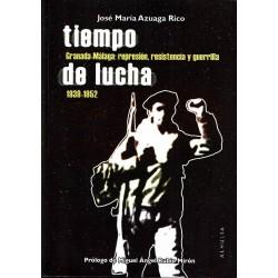 Tiempo de lucha. Granada - Málaga: represión, resistencia y guerrilla 1939 - 1952.