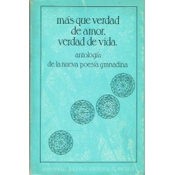 Más que verdad de amor, verdad de vida. Antología de la nueva poesía granadina.