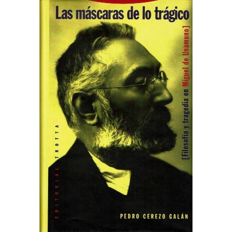 Las máscaras de los trágico. Filosofía y tragedia en Miguel de Unamuno.