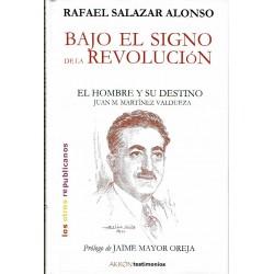 Bajo el signo de la revolución. El hombre y su destino. Juan M. Martínez Valdueza.